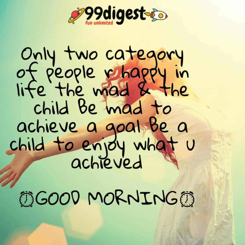 Best Good Morning Wishes In English Only Two category of people are happy in life the mad and the child.