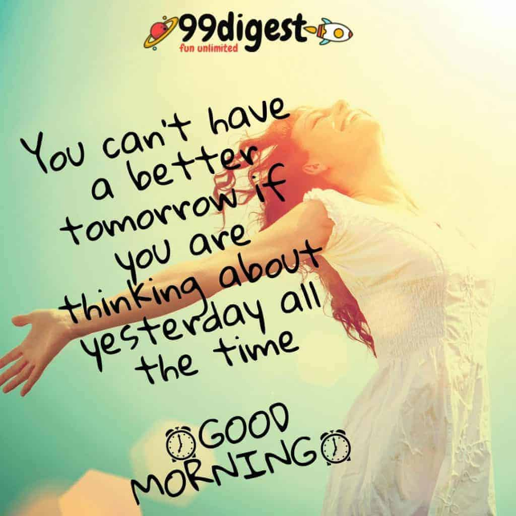 Best Good Morning Wishes In English You cant have a better tomorrow if you are thinking about yesterday all the time.