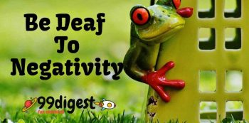 Be Deaf To Negativity - believe not all that you see nor half what you hear