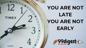 99digest You Are Not Late You Are Not Early motivation short story