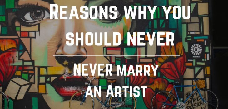 why you should NEVER marry an Artist